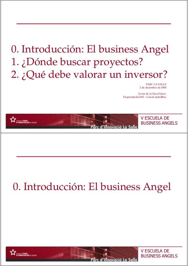 0. Introducción: El business Angel 1. ¿Dónde buscar proyectos? V ESCUELA DE BUSINESS ANGELS 1. ¿Dónde buscar proyectos? 2....