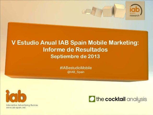 V Estudio Anual IAB Spain Mobile Marketing: Informe de Resultados Septiembre de 2013 #IABestudioMobile @IAB_Spain  Interac...