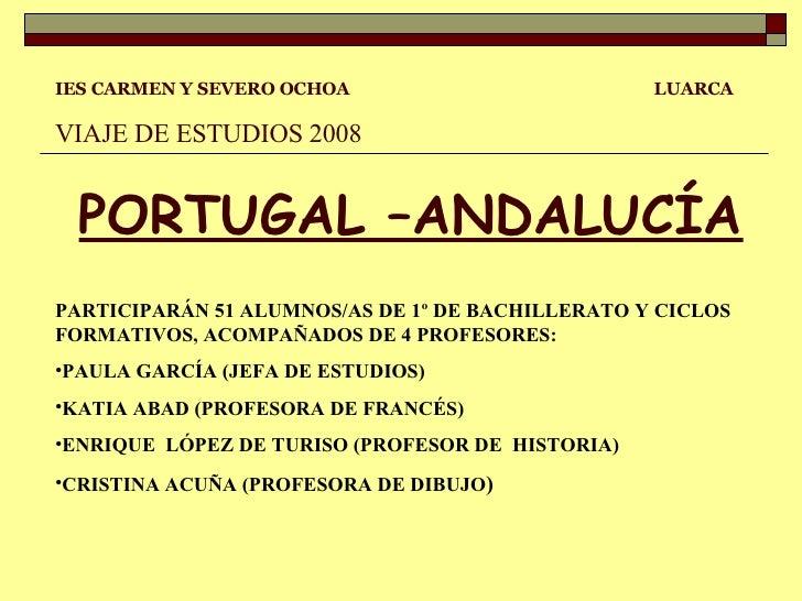 <ul><li>IES CARMEN Y SEVERO OCHOA  LUARCA </li></ul><ul><li>VIAJE DE ESTUDIOS 2008 </li></ul><ul><li>PORTUGAL –ANDALUCÍA <...