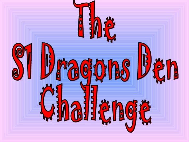 The  S1 Dragons Den Challenge