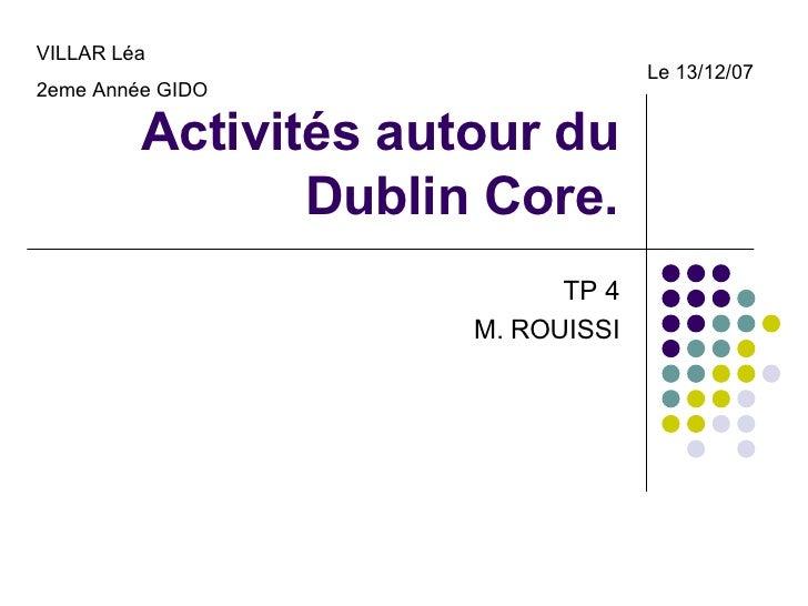 Activités autour du Dublin Core. TP 4 M. ROUISSI VILLAR Léa 2eme Année GIDO Le 13/12/07