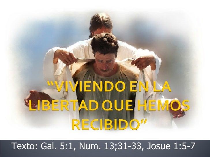 Texto: Gal. 5:1, Num. 13;31-33, Josue 1:5-7