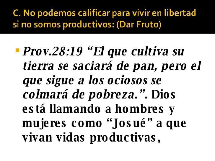 """<ul><li>Prov.28:19 """"El que cultiva su tierra se saciará de pan, pero el que sigue a los ociosos se colmará de pobreza."""" . ..."""