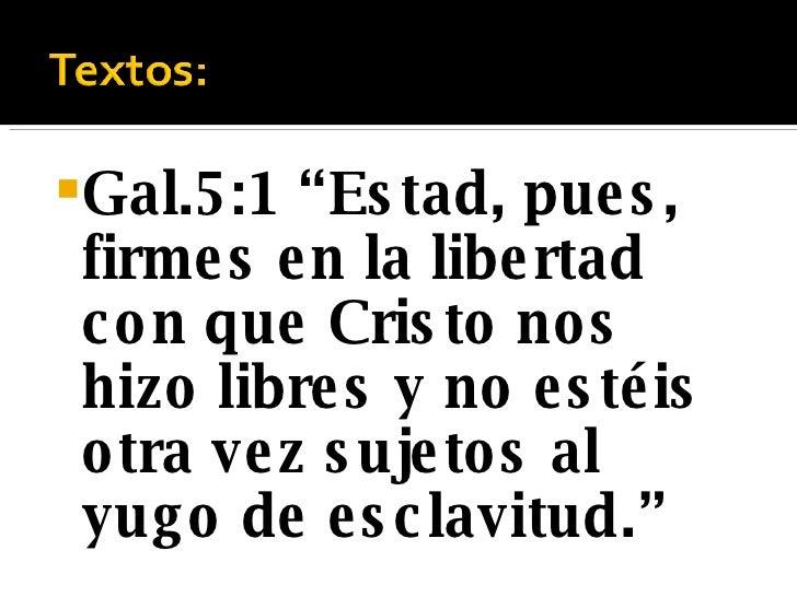 """<ul><li>Gal.5:1 """"Estad, pues, firmes en la libertad con que Cristo nos hizo libres y no estéis otra vez sujetos al yugo de..."""