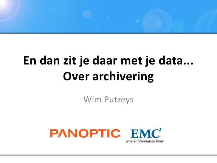 En dan zit je daar met je data... Over archivering<br />Wim Putzeys<br />