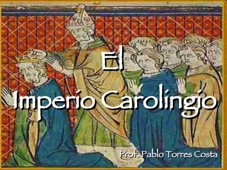 El  Imperio Carolingio Prof. Pablo Torres Costa