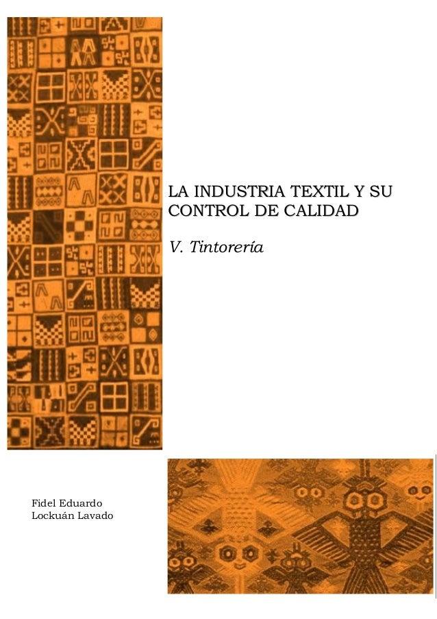LA INDUSTRIA TEXTIL Y SU                 CONTROL DE CALIDAD                 V. TintoreríaFidel EduardoLockuán Lavado