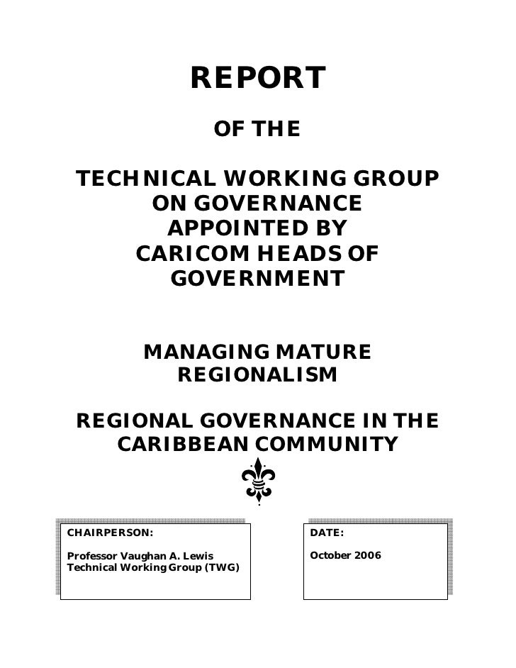 REPORT                         OF THE   TECHNICAL WORKING GROUP       ON GOVERNANCE        APPOINTED BY      CARICOM HEADS...
