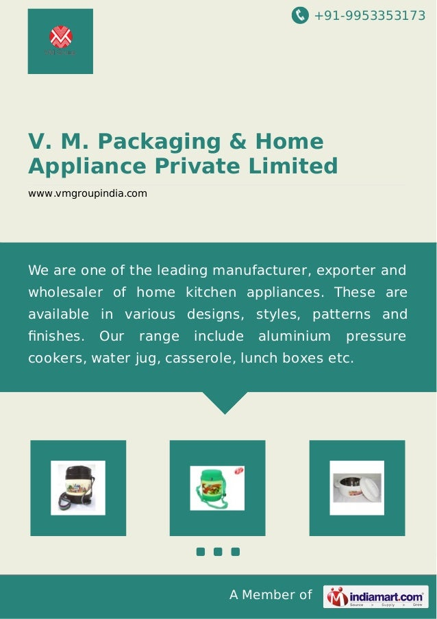 +91-9953353173 A Member of V. M. Packaging & Home Appliance Private Limited www.vmgroupindia.com We are one of the leading...