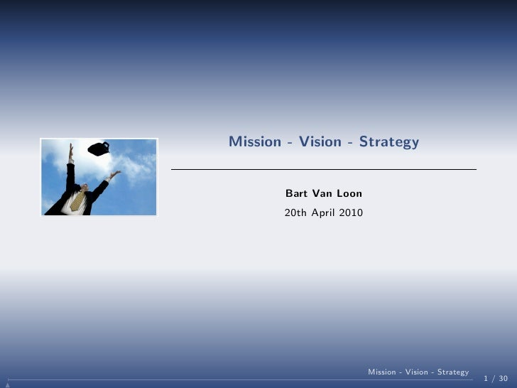 Mission - Vision - Strategy           Bart Van Loon        20th April 2010                              Mission - Vision -...