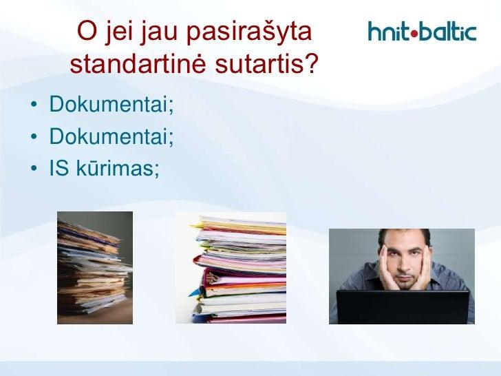 O jei jau pasirašyta   standartinė sutartis?• Dokumentai;• Dokumentai;• IS kūrimas;