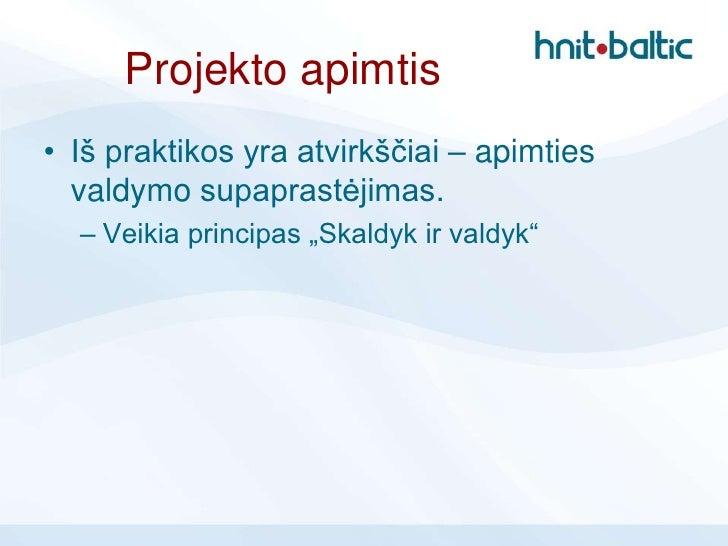 """Projekto apimtis• Iš praktikos yra atvirkščiai – apimties  valdymo supaprastėjimas.  – Veikia principas """"Skaldyk ir valdyk"""""""