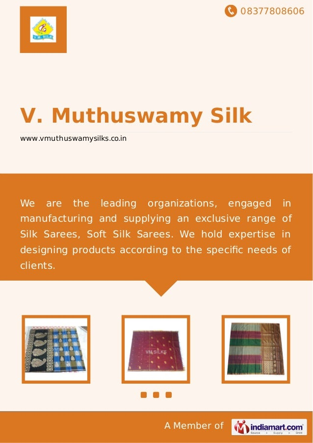 08377808606 A Member of V. Muthuswamy Silk www.vmuthuswamysilks.co.in We are the leading organizations, engaged in manufac...