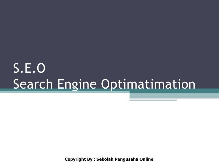 S.E.OSearch Engine Optimatimation       Copyright By : Sekolah Pengusaha Online