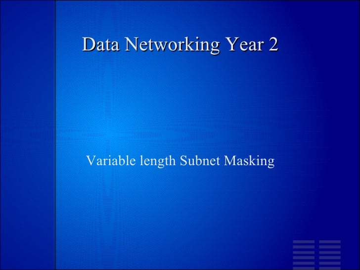 Data Networking Year 2 Variable length Subnet Masking