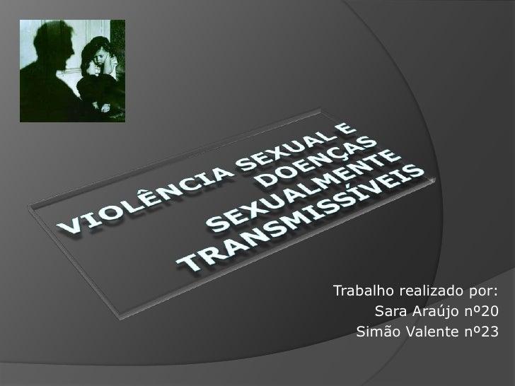 Violência sexual e doenças sexualmente transmissíveis<br />Trabalho realizado por:<br />Sara Araújo nº20<br />Simão Valent...