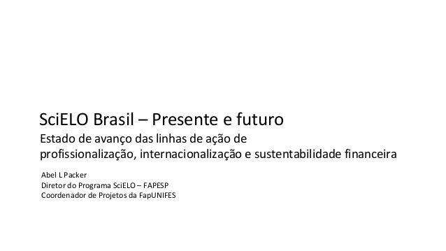 SciELO Brasil – Presente e futuro Estado de avanço das linhas de ação de profissionalização, internacionalização e sustent...