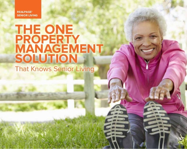 REALPAGE® SENIOR LIVING THE ONE PROPERTY MANAGEMENT SOLUTION That Knows Senior Living