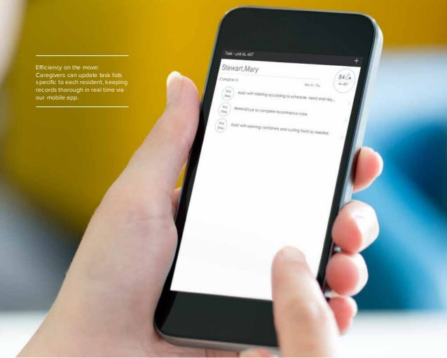 10 Efficiency on the move: Caregivers can update task lists specific to each resident, keeping records thorough in real ti...