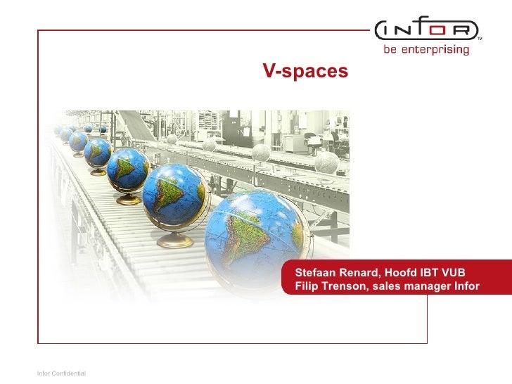 V-spaces Stefaan Renard, Hoofd IBT VUB Filip Trenson, sales manager Infor