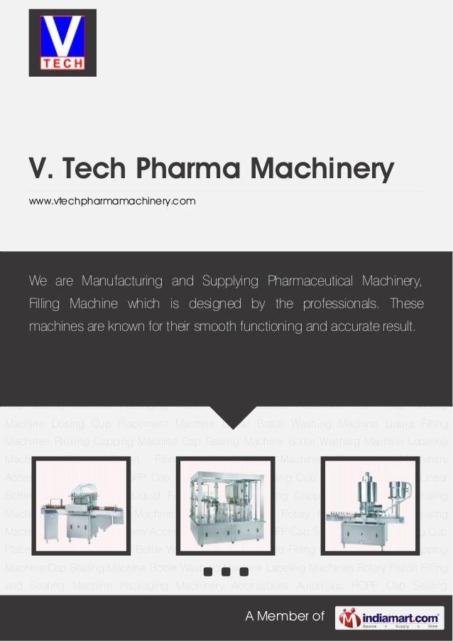 A Member ofV. Tech Pharma Machinerywww.vtechpharmamachinery.comLiquid Filling Machines Rinsing Capping Machine Cap Sealing...
