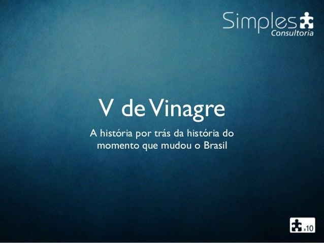V deVinagre A história por trás da história do momento que mudou o Brasil