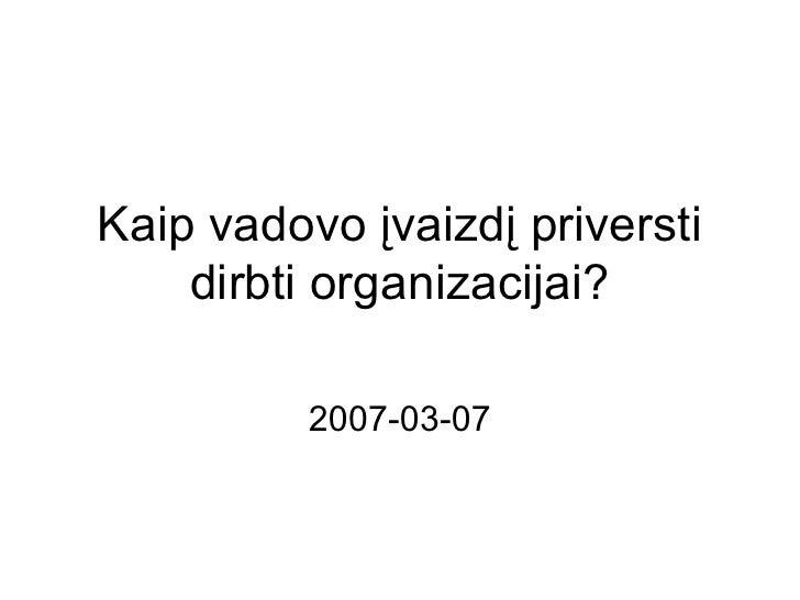 Kaip vadovo įvaizdį priversti    dirbti organizacijai?          2007-03-07