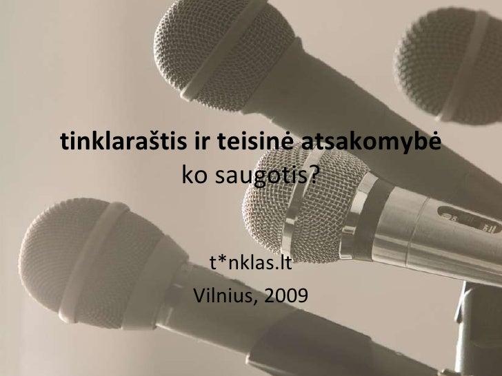 tinklaraštis ir teisinė atsakomybė ko saugotis? t*nklas.lt Vilnius, 2009
