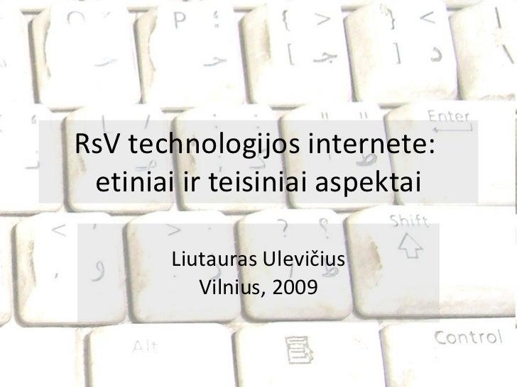 RsV technologijos internete:  etiniai ir teisiniai aspektai Liutauras Ulevičius Vilnius, 2009