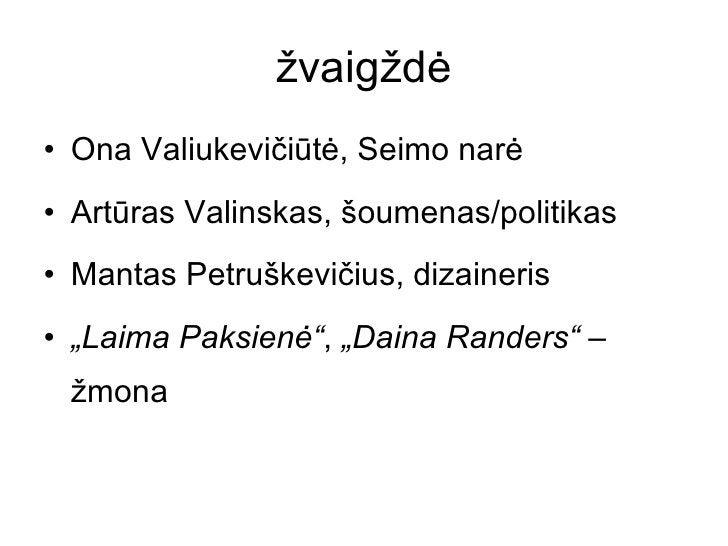 žvaigždė <ul><li>Ona Valiukevičiūtė, Seimo narė </li></ul><ul><li>Artūras Valinskas, šoumenas/politikas </li></ul><ul><li>...