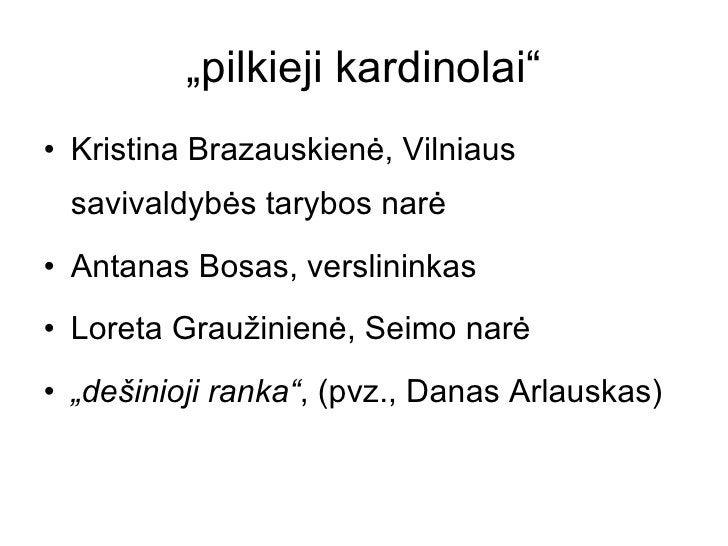 """""""pilkieji kardinolai"""" <ul><li>Kristina Brazauskienė, Vilniaus savivaldybės tarybos narė </li></ul><ul><li>Antanas Bosas, v..."""