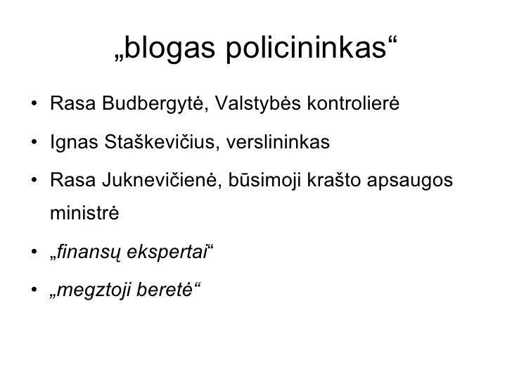 """""""blogas policininkas"""" <ul><li>Rasa Budbergytė, Valstybės kontrolierė </li></ul><ul><li>Ignas Staškevičius, verslininkas </..."""