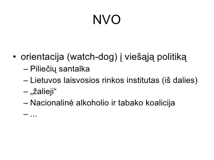NVO <ul><li>orientacija (watch-dog) į viešąją politiką </li></ul><ul><ul><li>Piliečių santalka </li></ul></ul><ul><ul><li>...