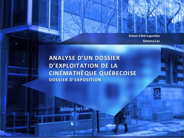 ANALYSE D'UN DOSSIERD'EXPLOITATION DE LACINÉMATHÈQUE QUÉBECOISEDOSSIER D'EXPOSITIONSimon Côté-LapointeSimona Les