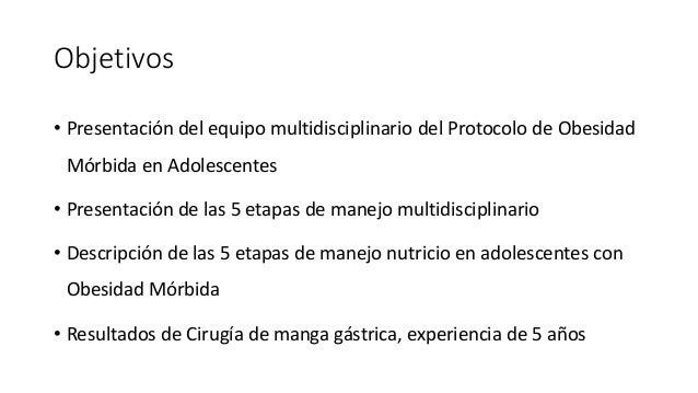 Objetivos • Presentación del equipo multidisciplinario del Protocolo de Obesidad Mórbida en Adolescentes • Presentación de...