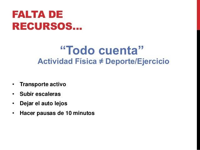 """FALTA DE RECURSOS… • Transporte activo • Subir escaleras • Dejar el auto lejos • Hacer pausas de 10 minutos """"Todo cuenta"""" ..."""