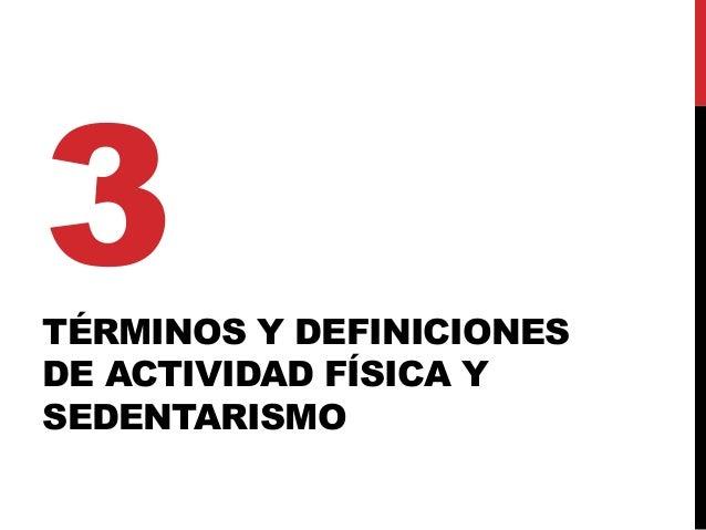 TÉRMINOS Y DEFINICIONES DE ACTIVIDAD FÍSICA Y SEDENTARISMO 3