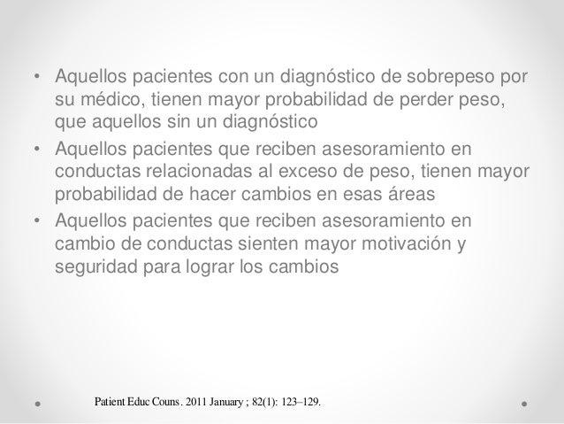• Aquellos pacientes con un diagnóstico de sobrepeso por su médico, tienen mayor probabilidad de perder peso, que aquellos...