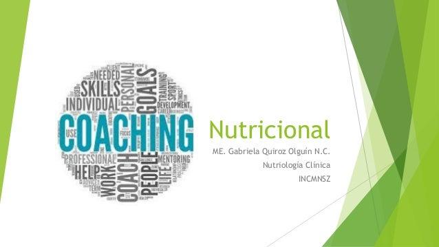Nutricional ME. Gabriela Quiroz Olguín N.C. Nutriología Clínica INCMNSZ