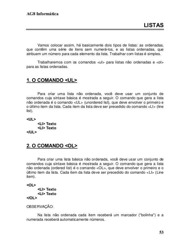 AG8 Informática  LISTAS  Vamos colocar assim, há basicamente dois tipos de listas: as ordenadas,  que contêm uma série de ...