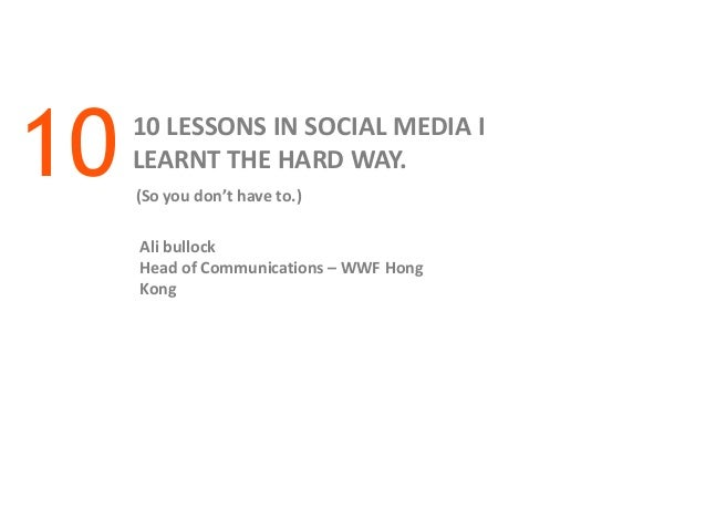 10   10 LESSONS IN SOCIAL MEDIA I     LEARNT THE HARD WAY.     (So you don't have to.)     Ali bullock     Head of Communi...