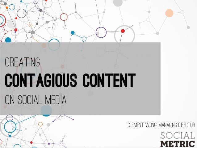 Creating Contagious content on social media Clement Wong, managing director