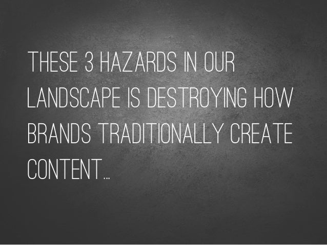 THESE 3 HAZARDS IN OUR LANDSCAPE IS DESTROYING HOW BRANDS TRADITIONALLY CREATE CONTENT...