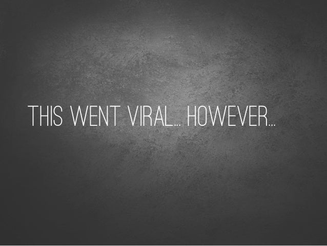 OR NOT VIRAL, AS SEEN WITH THIS POST...
