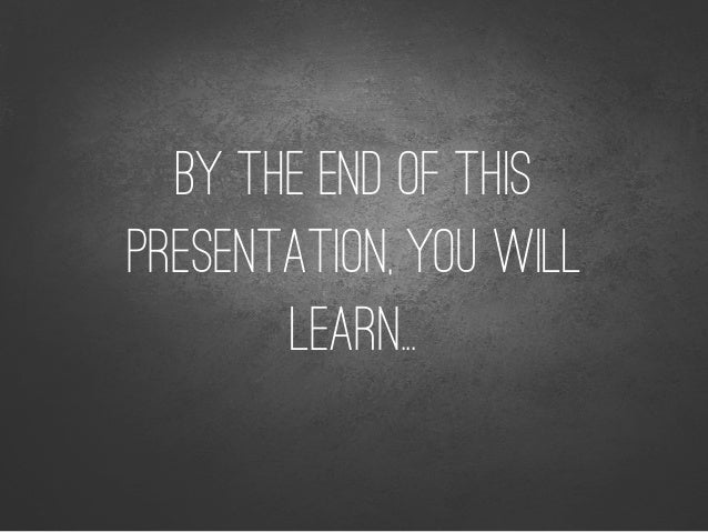BY THE END OF THIS PRESENTATION, YOU WILL LEARN...