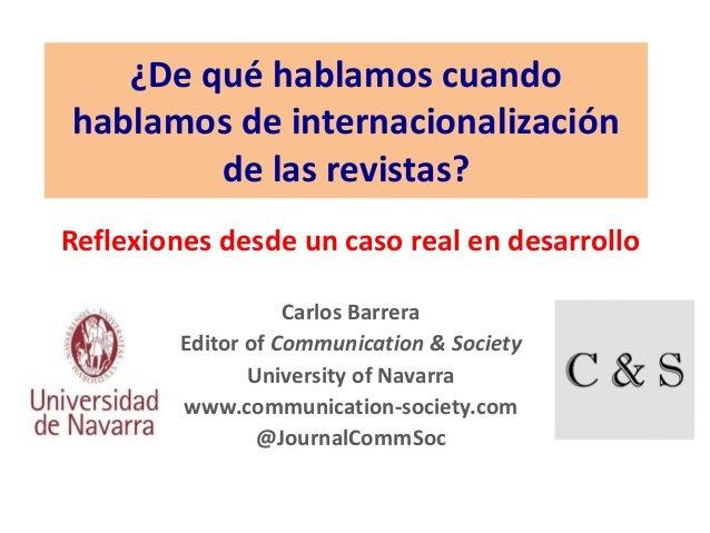 ¿De qué hablamos cuando hablamos de internacionalización de las revistas? Reflexiones desde un caso real en desarrollo Car...