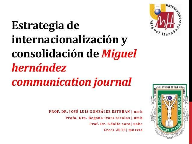 Estrategia de internacionalización y consolidación de Miguel hernández communication journal PROF. DR. JOSÉ LUIS GONZÁLEZ ...