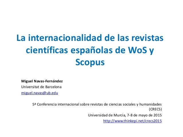 La internacionalidad de las revistas científicas españolas de WoS y Scopus Miguel Navas-Fernández Universitat de Barcelona...