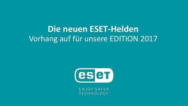 Die neuen ESET-Helden Vorhang auf für unsere EDITION 2017
