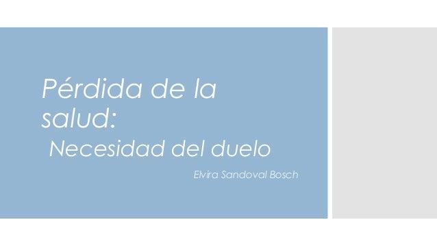 Pérdida de la salud: Necesidad del duelo Elvira Sandoval Bosch